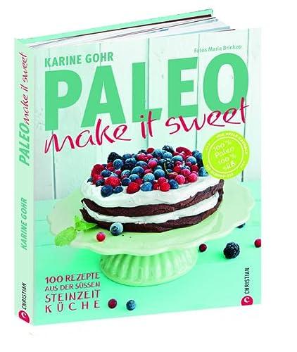 9783862447589: Paleo - make it sweet: 100 Rezepte aus der süssen Steinzeit Küche