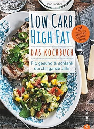 9783862449521: Low Carb High Fat - Das Kochbuch: Fit, gesund & schlank durchs ganze Jahr