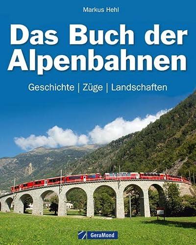 9783862451234: Das Buch der Alpenbahnen: Geschichte, Züge, Landschaften