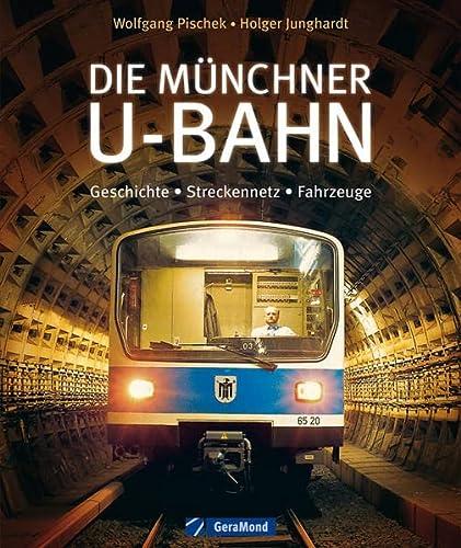 Die Münchner U-Bahn; Geschichte, Streckennetz, Fahrzeuge ;: Wolfgang /Junghardt Pischek