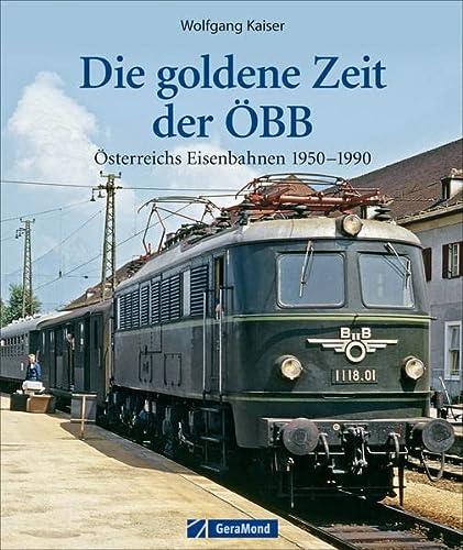 9783862451609: Die goldene Zeit der ÖBB : Österreichs Eisenbahnen 1950-1990