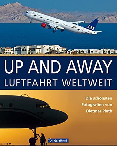 9783862453108: Up and Away: Luftfahrt weltweit. Die schönsten Fotografien von Dietmar Plath