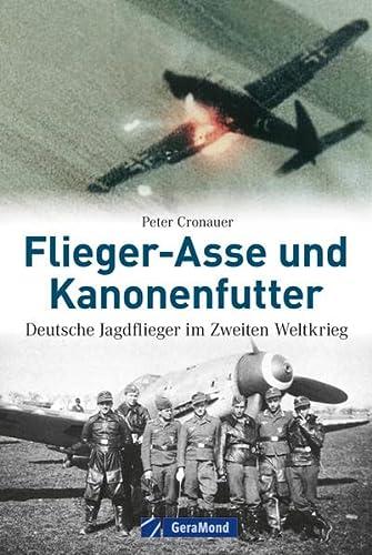 9783862453290: Flieger-Asse und Kanonenfutter: Deutsche Jagdflieger im Zweiten Weltkrieg - legendäre Piloten der deutschen Luftwaffe berichten von ihren Einsätzen