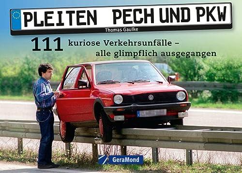 Pleiten, Pech und PKW 111 kuriose Verkehrsunfälle - alle glimpflich ausgegangen