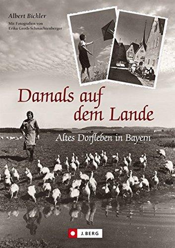 9783862460427: Damals auf dem Land: Altes Dorfleben in Bayern