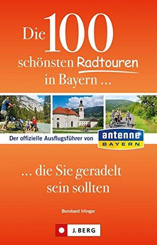 9783862460809: Die 100 schönsten Radtouren in Bayern, die Sie geradelt sein sollten