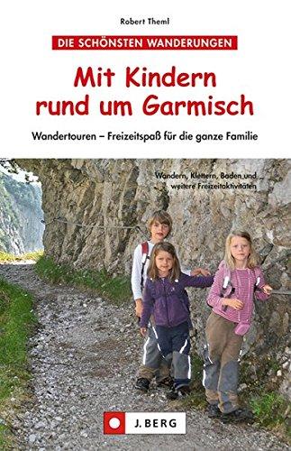 9783862460953: Mit Kindern rund um Garmisch: Wandertouren - Freizeitspa� f�r die ganze Familie