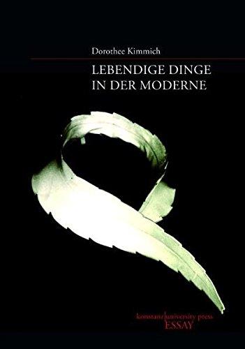 Lebendige Dinge in der Moderne: Dorothee Kimmich