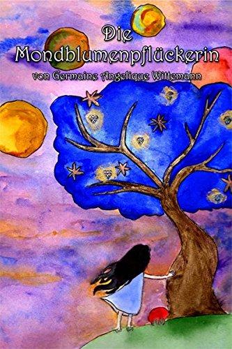 Die Mondblumenpflückerin: Germaine A. Wittemann