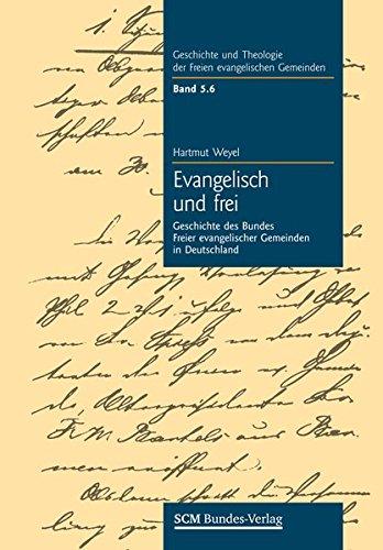 9783862580200: Evangelisch und frei: Geschichte des Bundes Freier Evangelischer Gemeinden in Deutschland