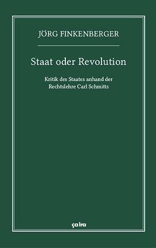 9783862591251: Staat oder Revolution: Kritik des Staates anhand der Rechtslehre Carl Schmitts