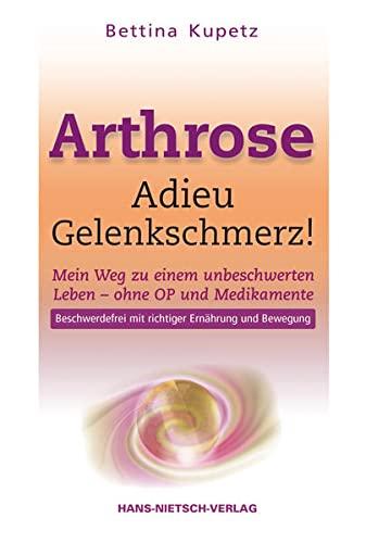 9783862642625: Arthrose - Adieu Gelenkschmerz: Mein Weg in ein unbeschwertes Leben ohne OP und Medikamente