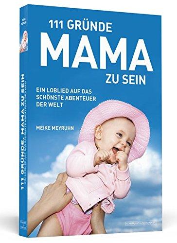 9783862650705: 111 Gründe, Mama zu sein: Ein Loblied auf das schönste Abenteuer der Welt