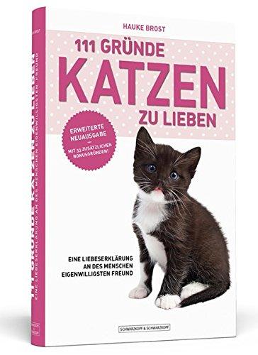9783862650729: 111 Gründe, Katzen zu lieben - Erweiterte Neuausgabe: Eine Liebeserklärung an des Menschen eigenwilligsten Freund - mit 33 zusätzlichen Gründen