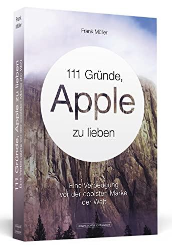 9783862651047: 111 Gründe, Apple zu lieben: Eine Verbeugung vor der coolsten Marke der Welt