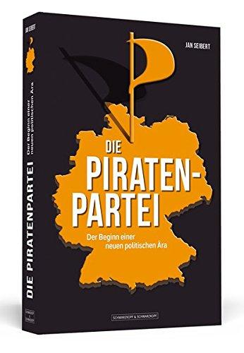 9783862652006: DIE PIRATENPARTEI: Der Beginn einer neuen politischen Ära