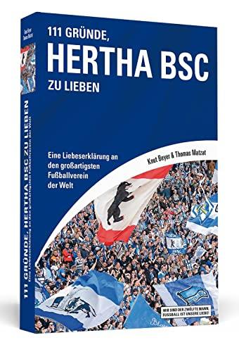 9783862652648: 111 Gründe, Hertha BSC zu lieben: Eine Liebeserklärung an den großartigsten Fußballverein der Welt
