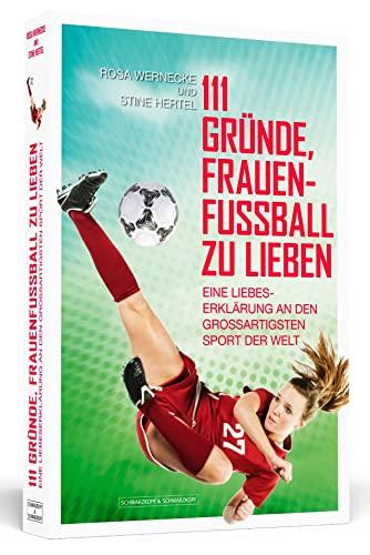 111 Gründe, Frauenfußball zu lieben : Eine Liebeserklärung an den großartigsten Sport der Welt - Rosa Wernecke