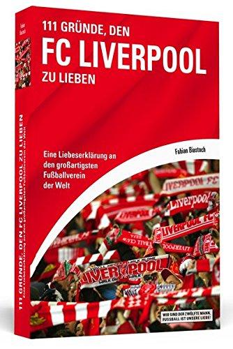 9783862654208: 111 Gründe, den FC Liverpool zu lieben: Eine Liebeserklärung an den großartigsten Fußballverein der Welt