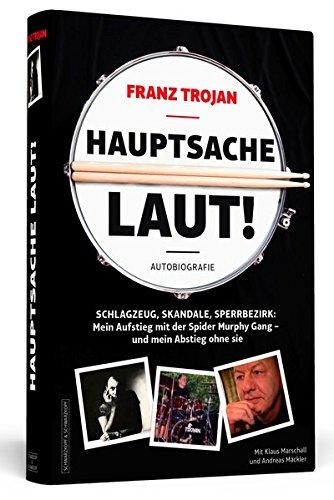 9783862654376: Franz Trojan: Hauptsache laut!: Schlagzeug, Skandale, Sperrbezirk: Mein Aufstieg mit der Spider Murphy Gang - und mein Abstieg ohne sie. Die Autobiografie