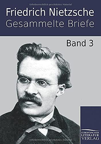 Gesammelte Briefe: Band 3 : Band 3 - Friedrich Nietzsche