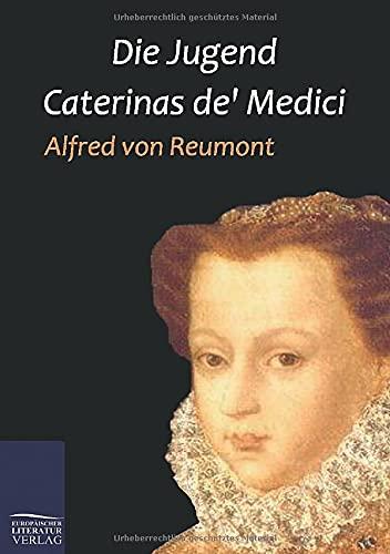 Die Jugend Caterinas de Medici: Alfred von Reumont