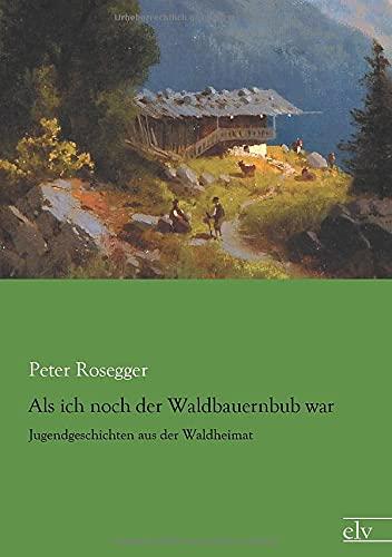 9783862678730: Als ich noch der Waldbauernbub war: Jugendgeschichten aus der Waldheimat