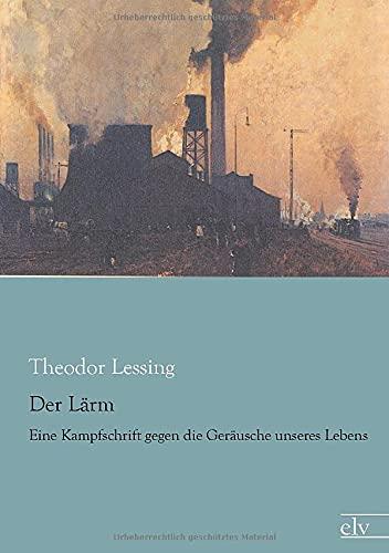 9783862679034: Der Laerm: Eine Kampfschrift gegen die Geraeusche unseres Lebens