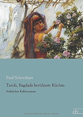 9783862679331: Tarub, Bagdads beruehmte Koechin: Arabischer Kulturroman (German Edition)