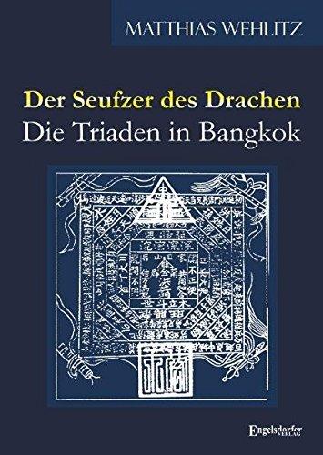 Der Seufzer des Drachen: Die Triaden in Bangkok - Wehlitz, Matthias