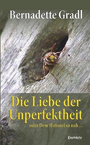 Die Liebe der Unperfektheit : oder Dem Himmel so nah.: Die Darstellung und Einflussnahme von Menschenbildern - Gradl, Bernadette