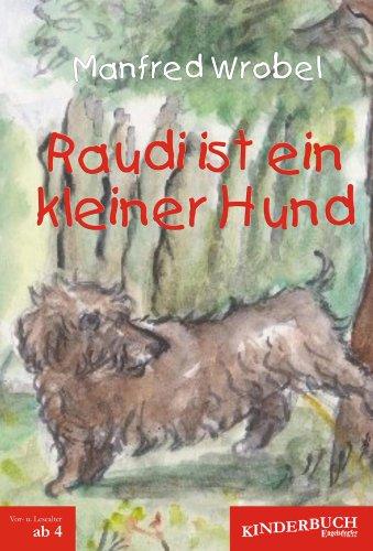 9783862680542: Raudi ist ein kleiner Hund: Ein reich bebildertes Kinderbuch als Festeinband für das Vor- und Erstlesealter von vier Jahren an