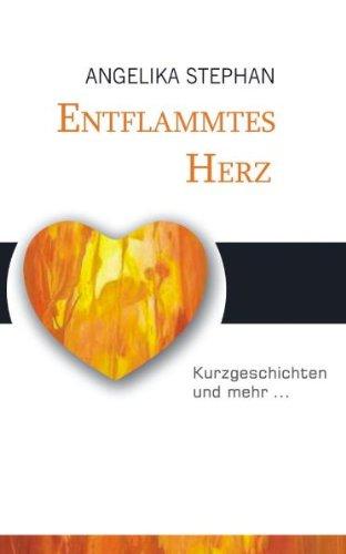9783862681891: Entflammtes Herz: Prosa und Lyrik