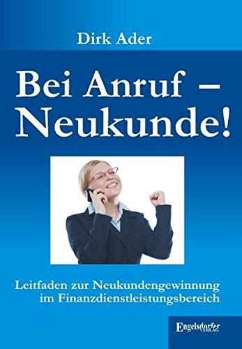 9783862682140: Bei Anruf - Neukunde: Leitfaden zur Neukundengewinnung im Finanzdienstleistungsbereich