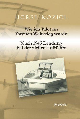 9783862686964: Wie ich Pilot im Zweiten Weltkrieg wurde: Nach 1945 Landung bei der zivilen Luftfahrt
