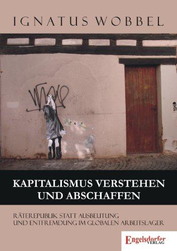 9783862688951: Kapitalismus verstehen und abschaffen: Räterepublik statt Ausbeutung und Entfremdung im globalen Arbeitslager