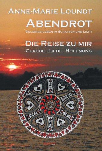 9783862689934: Abendrot. Die Reise zu mir - Teil 3: Glaube - Liebe - Hoffnung
