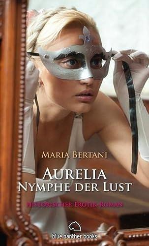 Aurelia - Nymphe der Lust   Historischer Erotik-Roman - Maria, Bertani