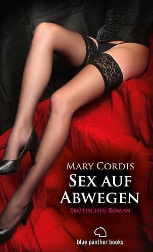 Sex auf Abwegen | Erotischer Roman: Sex, Leidenschaft, Erotik und Lust: Mary Cordis