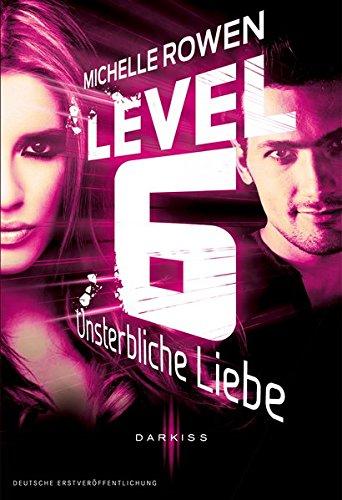 Level 6 - Unsterbliche Liebe (DARKISS) - Michelle Rowen