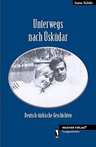Unterwegs nach Üsküdar: Deutsch-türkische Geschichten: Schlör, Irene