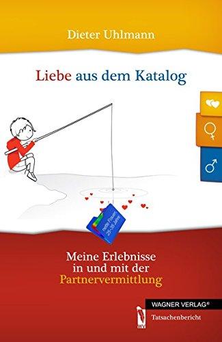 9783862799565: Liebe aus dem Katalog: Meine Erlebnisse in und mit der Partnervermittlung