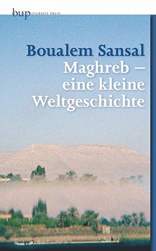 9783862800414: Maghreb - eine kleine Weltgeschichte: Auch eine Philosophie der Geschichte des Maghreb