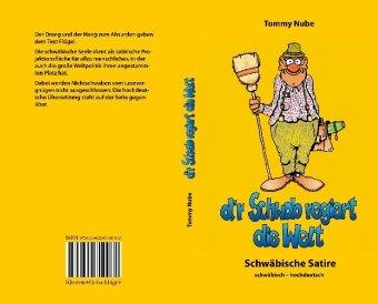 d'r Schwob regiert die Welt : Schwäbische Satire - schwäbisch und hochdeutsch - Tommy Nube