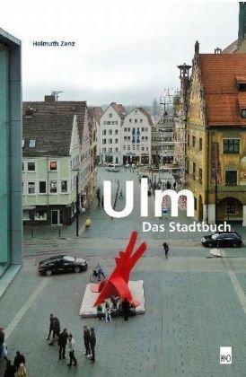 9783862810109: Ulm - Das Stadtbuch: Eine Anleitung für die Zuzugswilligen, die Reig'schmeggden, die unbefristet geduldeten Fremden und die reinblütigen Ulmer zum Verständnis der Stadt