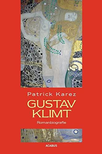 9783862822959: Gustav Klimt. Romanbiografie: Zeit und Leben des Wiener K�nstlers Gustav Klimt