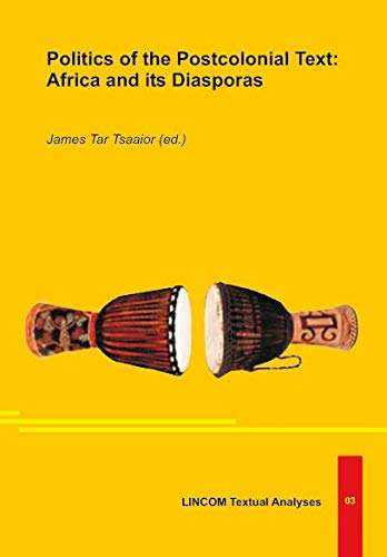 Politics of the Postcolonial Text: Africa and its Diasporas: Tsaaior,