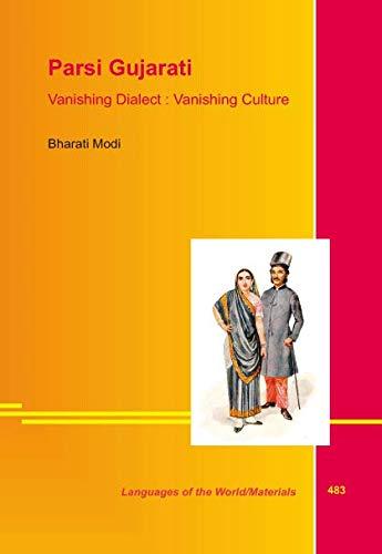 Parsi Gujarati - Vanishing Dialect : Vanishing Culture: Modi, Bharati