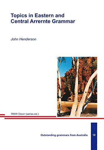 Topics in Eastern and Central Arrernte Grammar: Henderson, John