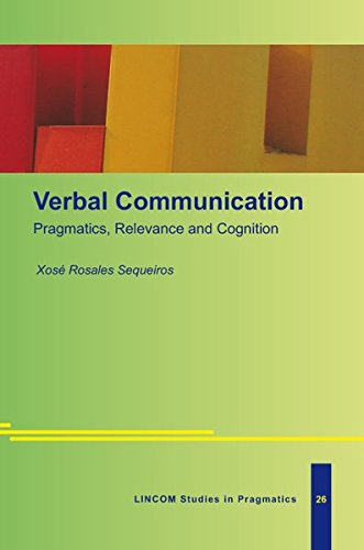 Verbal Communication. Pragmatics, Relevance and Cognition: Rosales Sequeiros, Xos�